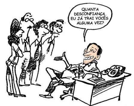 """Charge: Servidores de pé, com caras de poucos amigos, ao redor do Paulo Alexandre sentado que diz """"QUANTA DESCONFIANÇA. EU JÁ TRAI VOCÊS ALGUMA VEZ?"""""""