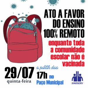 ATO A FAVOR DO ENSINO 100% REMOTO enquanto toda a comunidade escolar não é vacinada. 29/07 (quinta-feira) a partir das 17h no Paço Municipal
