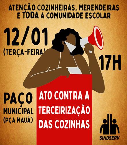 ATENÇÃO COZINHEIRAS, MERENDEIRAS E TODA COMUNIDADE ESCOLAR: ATO contra a TERCEIRIZAÇÃO das COZINHAS. 12/01 (terça-feira), às 17h, no Paço Municipal (Pça Mauá)