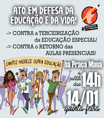 ATO em DEFESA da EDUCAÇÃO e da VIDA! -> CONTRA a TERCEIRIZAÇÃO da EDUCAÇÃO ESPECIAL! -> CONTRA o RETORNO das AULAS PRESENCIAIS! 14/01 (quinta-feira), a partir das 14h, Praça Mauá (centro)!