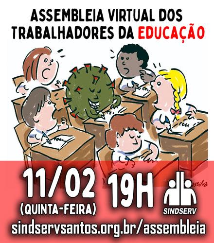 ASSEMBLEIA VIRTUAL dos Trabalhadores da Educação. 11/02 (quinta-feira), 19h, sindservsantos.org.br/assembleia