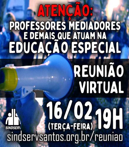 ATENÇÃO Professores Mediadores e demais que atuam na Educação Especial: REUNIÃO VIRTUAL 16/02 (terça-feira), 19h, sindservsantos.org.br/reuniao