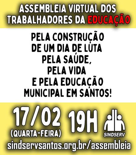 ASSEMBLEIA dos trabalhadores da Educação. Pela construção de um dia de luta pela Saúde, pela Vida e pela Educação Municipal em Santos! 17/02 (quarta-feira), 19h, sindservsantos.org.br/assembleia