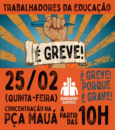 TRABALHADORES DA EDUCAÇÃO: DIA 25/02 (quinta-feira) É GREVE! Concentração a partir das 10h na Praça Mauá