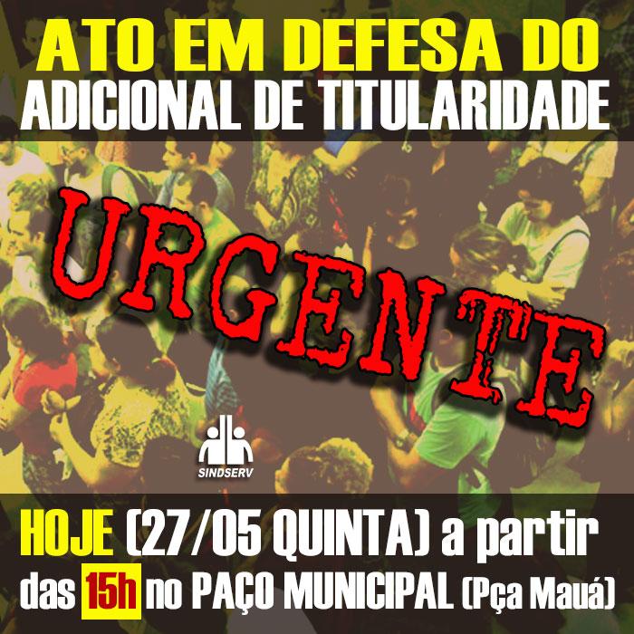 URGENTE! Ato em defesa do Adicional de Titularidade. HOJE (27/05, QUINTA-FEIRA), a partir das 15h no PAÇO MUNICIPAL!