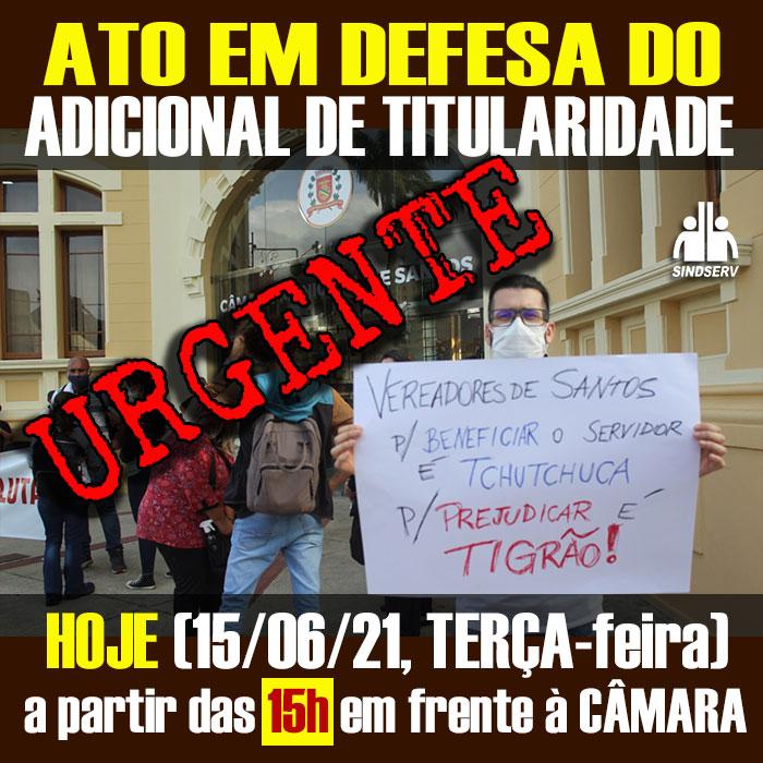 ATO em defesa do Adicional de Titularidade HOJE (15/06, terça-feira) a partir das 15h em frente à Câmara Municipal.