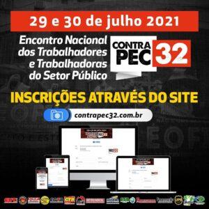 Encontro Nacional dos Trabalhadores e Trabalhadoras do Setor Público contra a Reforma Administrativa (PEC 32). Dias 29 e 30 de julho. Inscrições no site www.contrapec32.com.br