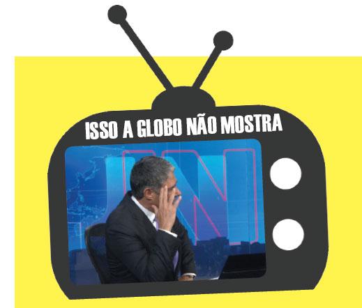 Isso a Globo não mostra