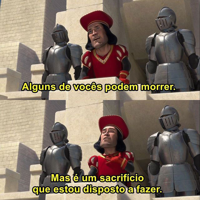 """Trecho do filme """"Shrek"""" onde o Lord Farquaad fala: """"Alguns de vocês podem morrer, mas é um sacrifício que eu estou disposto a fazer""""."""