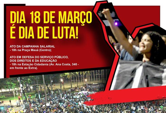 Dia 18 é DIA DE LUTA! - 10h na Praça Mauá (Centro); - 18h na Estação Cidadania (Av. Ana Costa, 340 - em frente ao Extra).