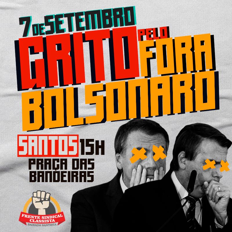 Grito pelo FORA Bolsonaro! 7 de setembro (terça-feira), 15h, Pça das Bandeiras (Gonzaga)