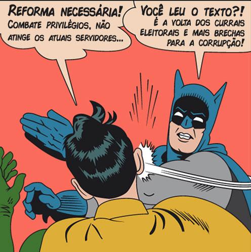 """Meme do Robin dizendo """"Reforma necessária! Combate privilégios, não atinge os atuais servidores..."""", sendo interrompido por um tapa na cara dado pelo Batman que diz """"Você leu o texto?!? É a volta dos currais eleitorais e mais brechas para a corrupção!"""""""