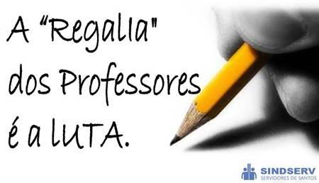 """A """"regalia"""" dos professores é a LUTA!"""